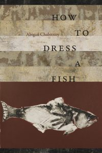 How to Dress A Fish by Abigail Chabitnoy