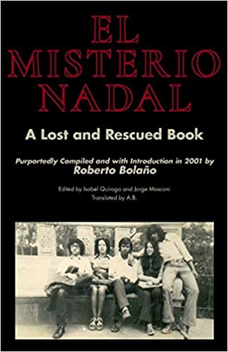 El Misterio Nadal: A Lost and Rescued Book: Purportedly Compiled and with Introduction in 2001 by Roberto Bolaño